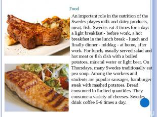Food An important role in the nutrition of the Swedes playes milk and dairy prod