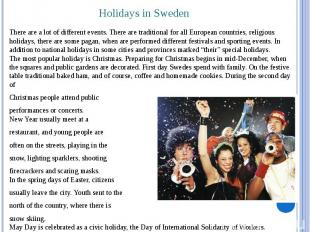 Holidays in Sweden There are a lot of different events. There are traditional fo