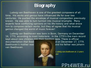 Biography Ludwig van Beethoven is one of the greatest composers of all time. His