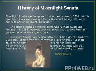 History of Moonlight Sonata Moonlight Sonata was composed during the summer of 1