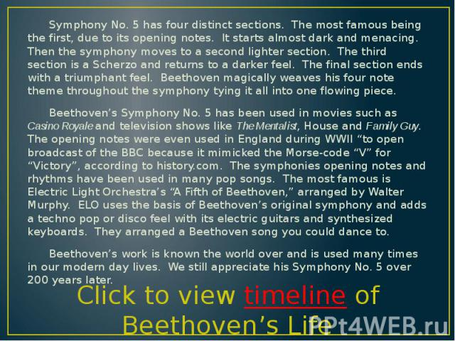 Symphony No. 5 has four distinct sections. The most famous being the first, due to its opening notes. It starts almost dark and menacing. Then the symphony moves to a second lighter section. The third section is a Scherzo and returns to a darker fee…