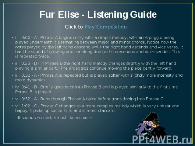 Fur Elise - Listening Guide i. 0:00 - A - Phrase A begins softly with a simple melody, with an Arpeggio being played underneath it alternating between major and minor chords. Notice how the notes played by the left hand descend while the right hand …