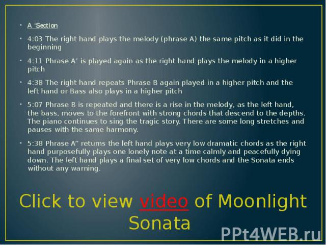 A 'Section A 'Section 4:03 The right hand plays the melody (phrase A) the same pitch as it did in the beginning 4:11 Phrase A' is played again as the right hand plays the melody in a higher pitch 4:38 The right hand repeats Phrase B again played in …