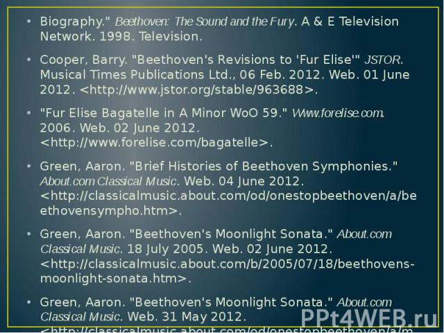"""Biography."""" Beethoven: The Sound and the Fury. A & E Television Network. 1998. Television. Biography."""" Beethoven: The Sound and the Fury. A & E Television Network. 1998. Television. Cooper, Barry. """"Beethoven's Revisions to 'Fu…"""