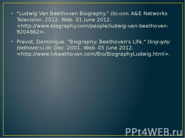 """Ludwig Van Beethoven Biography."" Bio.com. A&E Networks Television, 2012. Web. 01 June 2012. <http://www.biography.com/people/ludwig-van-beethoven-9204862>. ""Ludwig Van Beethoven Biography."" Bio.com. A&E Networks Te…"