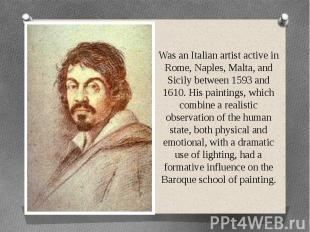 Was an Italian artist active in Rome, Naples, Malta, and Sicily between 1593 and