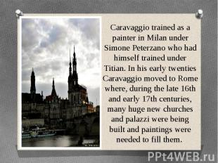 Caravaggio trained as a painter in Milan under Simone Peterzano who had himself