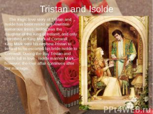 Tristan and Isolde The tragic love story of Tristan and Isolde has been retold a