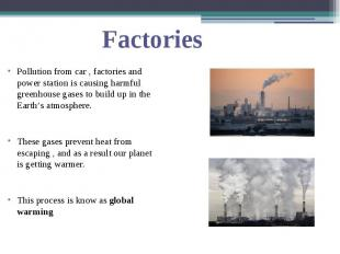 Pollution from car , factories and power station is causing harmful greenhouse g