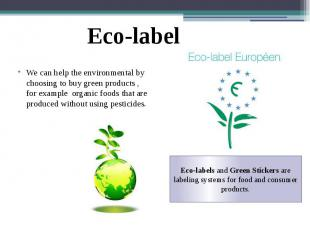 We can help the environmental by choosing to buy green products , for example or