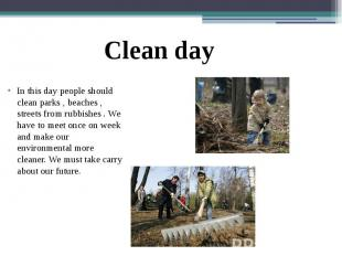 In this day people should clean parks , beaches , streets from rubbishes . We ha