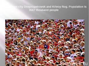 The largest city Dnepropetrovsk and Krivoy Rog. Population is 3567 thousand peop