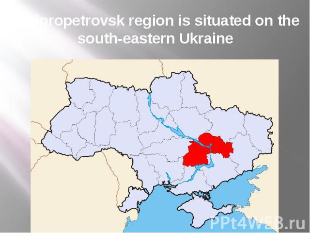 Dnipropetrovsk region is situated on the south-eastern Ukraine