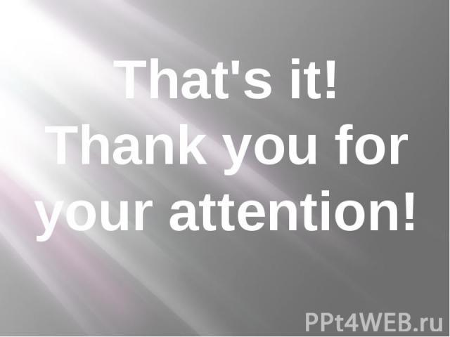 That's it! Thank you for your attention!