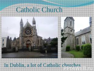 Catholic Church In Dublin, a lot of Catholic churches.