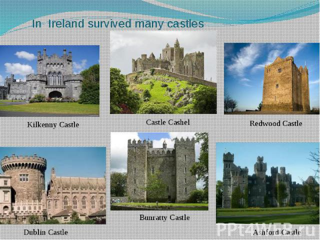 In Ireland survived many castles