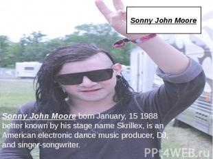 Sonny John Moore Sonny John Moore born January, 15 1988 better known by his stag