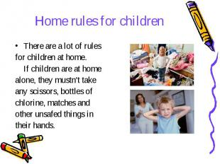 Home rules for children There are a lot of rules for children at home. If childr