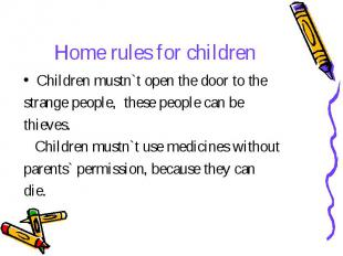 Home rules for children Children mustn`t open the door to the strange people, th
