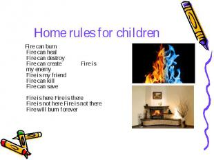 Home rules for children Fire can burn Fire can heal Fire can destroy Fire can cr