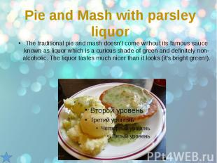 Pie and Mash with parsley liquor The traditional pie and mash doesn't come witho