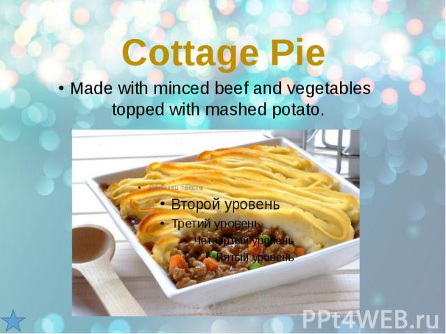 Cottage Pie Made with minced beef and vegetables topped with mashed potato.