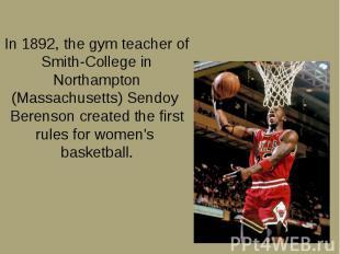 In 1892, the gym teacher of Smith-College in Northampton (Massachusetts) Sendoy