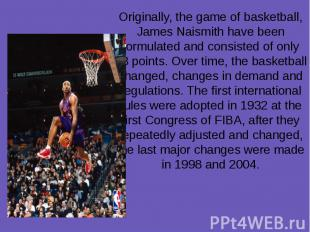 Originally, the game of basketball, James Naismith have been formulated and cons