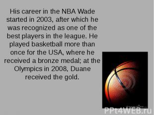 His career in the NBA Wade started in 2003, after which he was recognized as one