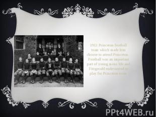 1911 Princeton football team which made him choose to attend Princeton. Football