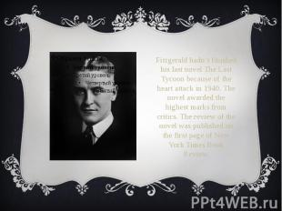 Fitzgerald hadn't finished his last novel The Last Tycoon because of the heart a