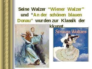 """Seine Walzer """"Wiener Walzer"""" und """"An der schönen blauen Donau"""" wurden zur Klassi"""