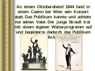 An einem Oktoberabend 1844 fand in einem Casino bei Wien sein Konzert statt. Das
