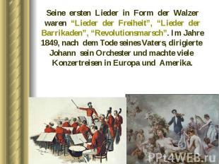 """Seine ersten Lieder in Form der Walzer waren """"Lieder der Freiheit"""", """"Lieder der"""