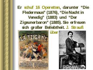 """Er schuf 16 Operetten, darunter """"Die Fledermaus"""" (1876), """"Die Nacht in Venedig"""""""