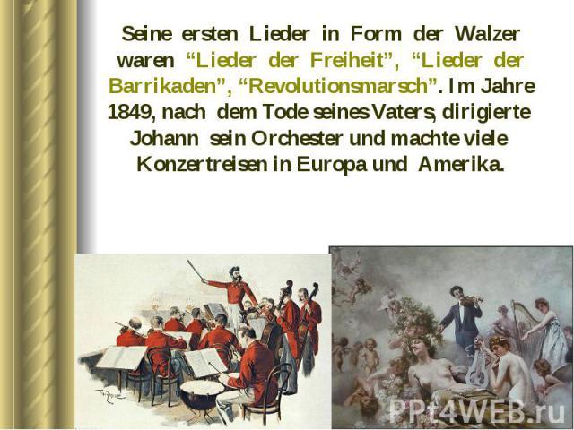 """Seine ersten Lieder in Form der Walzer waren """"Lieder der Freiheit"""", """"Lieder der Barrikaden"""", """"Revolutionsmarsch"""". Im Jahre 1849, nach dem Tode seines Vaters, dirigierte Johann sein Orchester und machte viele Konzertreisen in Europa und Amerika. Sein…"""