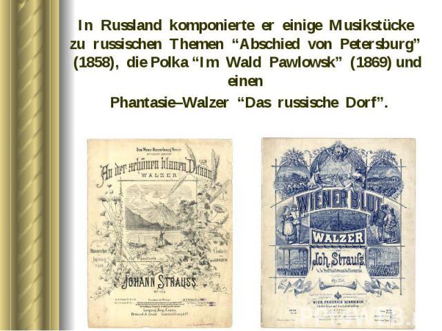 """In Russland komponierte er einige Musikstücke zu russischen Themen """"Abschied von Petersburg"""" (1858), die Polka """"Im Wald Pawlowsk"""" (1869) und einen In Russland komponierte er einige Musikstücke zu russischen Themen """"Abschied von Petersburg"""" (1858), d…"""