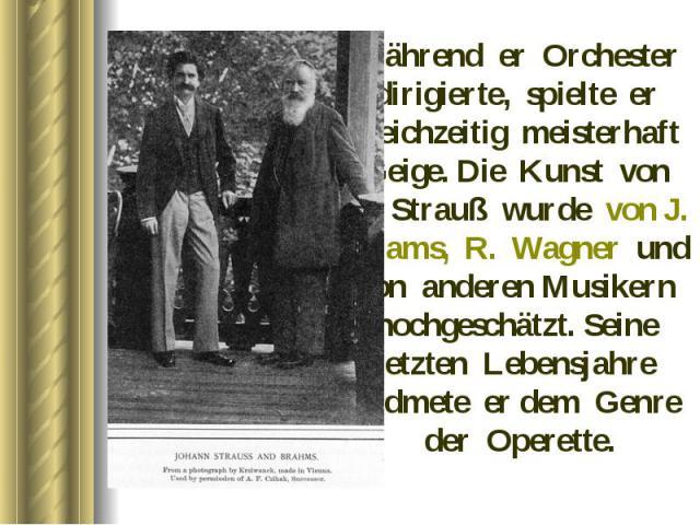 Während er Orchester dirigierte, spielte er gleichzeitig meisterhaft Geige. Die Kunst von J. Strauß wurde von J. Brams, R. Wagner und von anderen Musikern hochgeschätzt. Seine letzten Lebensjahre widmete er dem Genre der Operette. Während er Orchest…