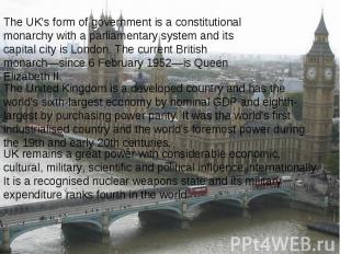 The UK's form of government is a constitutional monarchy with a parliamentary sy