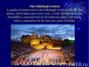The Edinburgh Festival A popular Scottish event is the Edinburgh Festival of mus