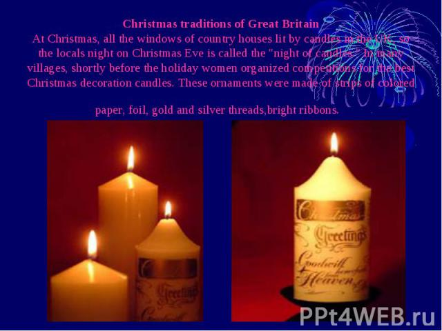 """ChristmastraditionsofGreatBritain At Christmas, all the windows of country houses lit by candles in the UK, so the locals night on Christmas Eve is called the """"night of candles."""" In many villages, shortly before the…"""