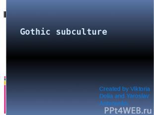 Gothic subculture Created by Viktoria Dolia and Yaroslav Antonenko