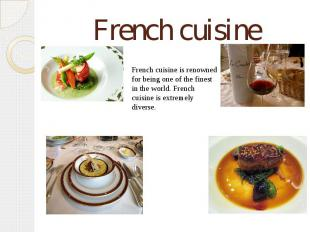 French cuisine French cuisine is renowned for being one of the finest in the wor