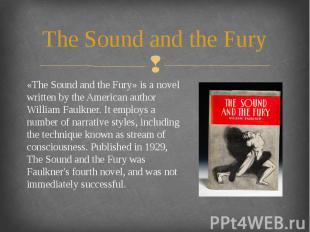 The Sound and the Fury «The Sound and the Fury» is a novel written by the Americ