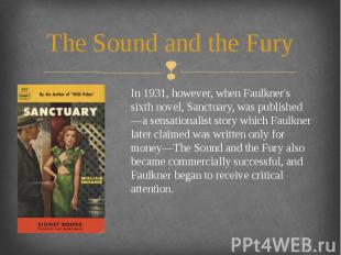 The Sound and the Fury In 1931, however, when Faulkner's sixth novel, Sanctuary,