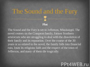 The Sound and the Fury Plot The Sound and the Fury is set in Jefferson, Mississi
