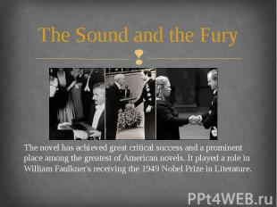 The Sound and the Fury The novel has achieved great critical success and a promi
