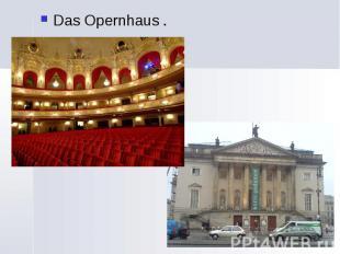 Das Opernhaus . Das Opernhaus .