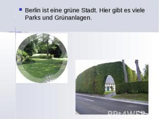 Berlin ist eine grüne Stadt. Hier gibt es viele Parks und Grünanlagen. Berlin is
