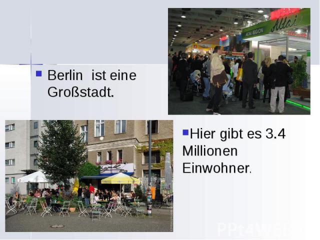 Berlin ist eine Großstadt. Berlin ist eine Großstadt.